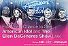 Win a Trip to American Idol and a Taping of The Ellen DeGeneres Show in LA!