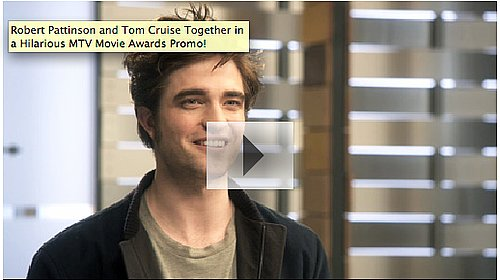 Robert Pattinson and Tom Cruise Together in a Hilarious MTV Movie Awards Promo! 2010-05-28 17:57:14