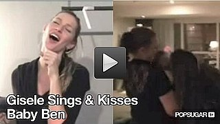Video: Gisele Bundchen Singing and Kissing Baby Ben