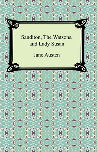 Sandition, The Watsons, and Lady Susan, Jane Austen