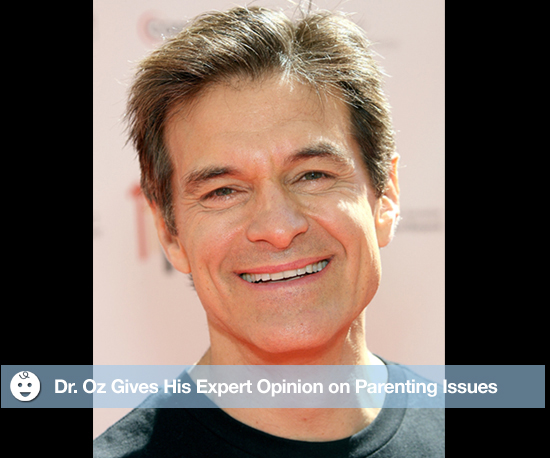 Dr. Oz Gives His Expert Opinion on Parenting Issues