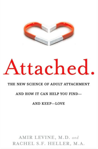 Attached: The New Science of Adult Attachment and How It Can Help You Find — and Keep — Love