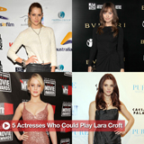Actresses Who Could Play Lara Croft in a Prequel