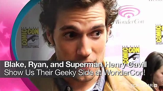 Video: Ryan Reynolds, Blake Lively, and Superman Henry Cavill Show Us Their Geeky Side at WonderCon!