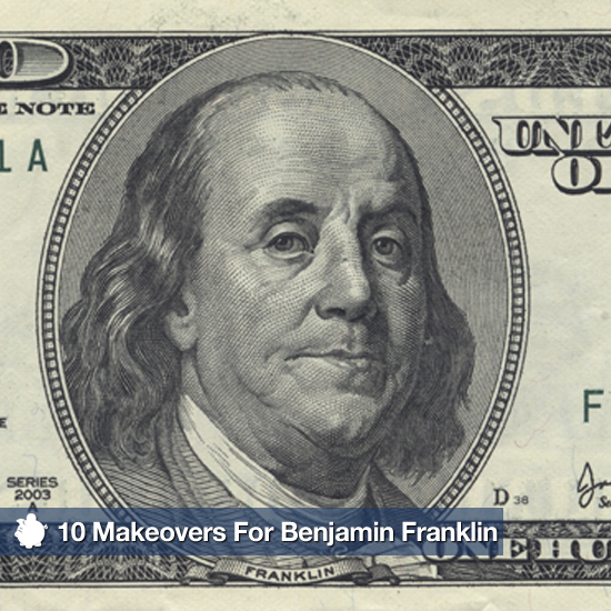 10 Makeovers For Benjamin Franklin
