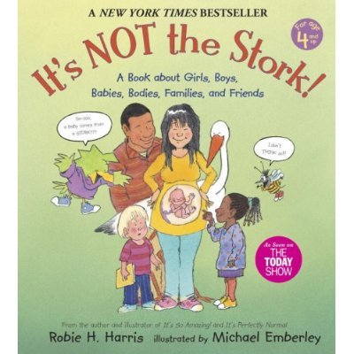 It's Not the Stork: A Book About Girls, Boys, Babies, Bodies, Families and Friends ($9)