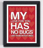 "Show your software honey your true feelings on the My Love Has No Bugs 8""x 10"" print ($15)."