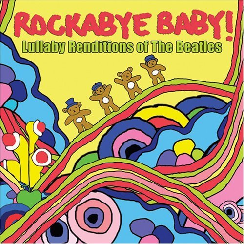 Rockabye Baby! Lullaby Renditions of The Beatles ($15)