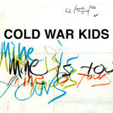 Cold War Kids, Mine Is Yours