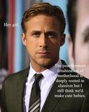 There was a new Ryan meme this year: Feminist Ryan Gosling. Hey girl, my eyes are up here.