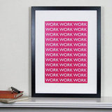 When your days start feeling repetitive, you'll find yourself laughing at this Work Work Work Typography Print ($32) — perfect for workaholics.