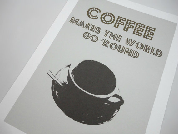 If you can't step into the office without a coffee in your hand, you'll love this Coffee Makes the World Go 'Round Print ($16).