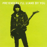 """I'll Stand by You"" by The Pretenders"
