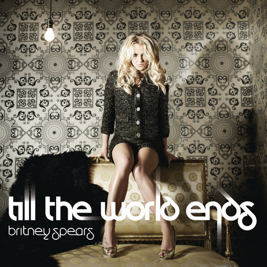 """Till the World Ends"" by Britney Spears"