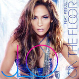 """On the Floor"" by Jennifer Lopez Feat. Pitbull"
