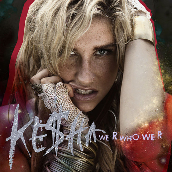 """We Are Who We R"" by Ke$ha"