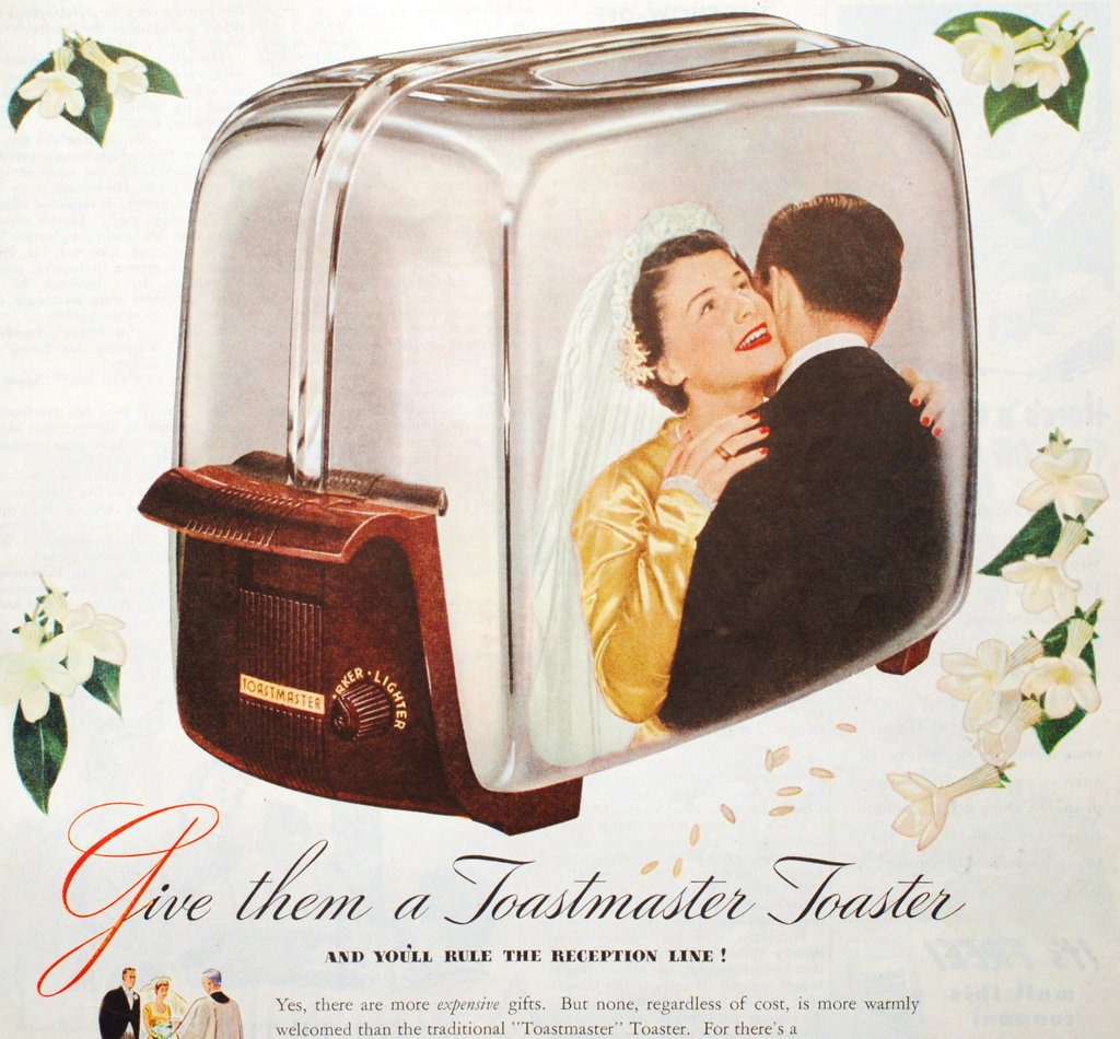 Nothing, I mean nothing, beats a toaster as a wedding gift.