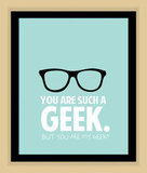 You are MY Geek Modern Print Poster ($9)