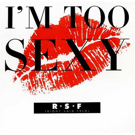 """I'm Too Sexy"" by Right Said Fred"