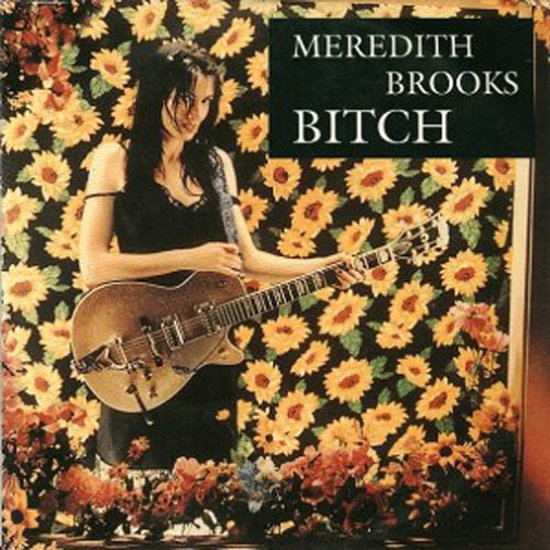 """Bitch"" by Meredith Brooks"