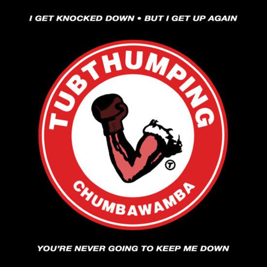 """Tubthumping"" by Chumbawamba"
