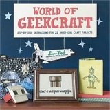 World of Geekcraft: Step-by-Step Instructions For 25 Super-Cool Craft Projects ($20)
