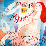 Mozart For Mothers-to-Be: Tender Lullabies For Mother and Child