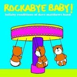 Rockabye Baby! Lullaby Renditions of Dave Mathews Band
