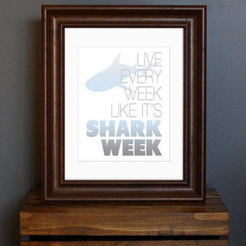 """Live Every Week Like It's Shark Week"" Poster ($18)"