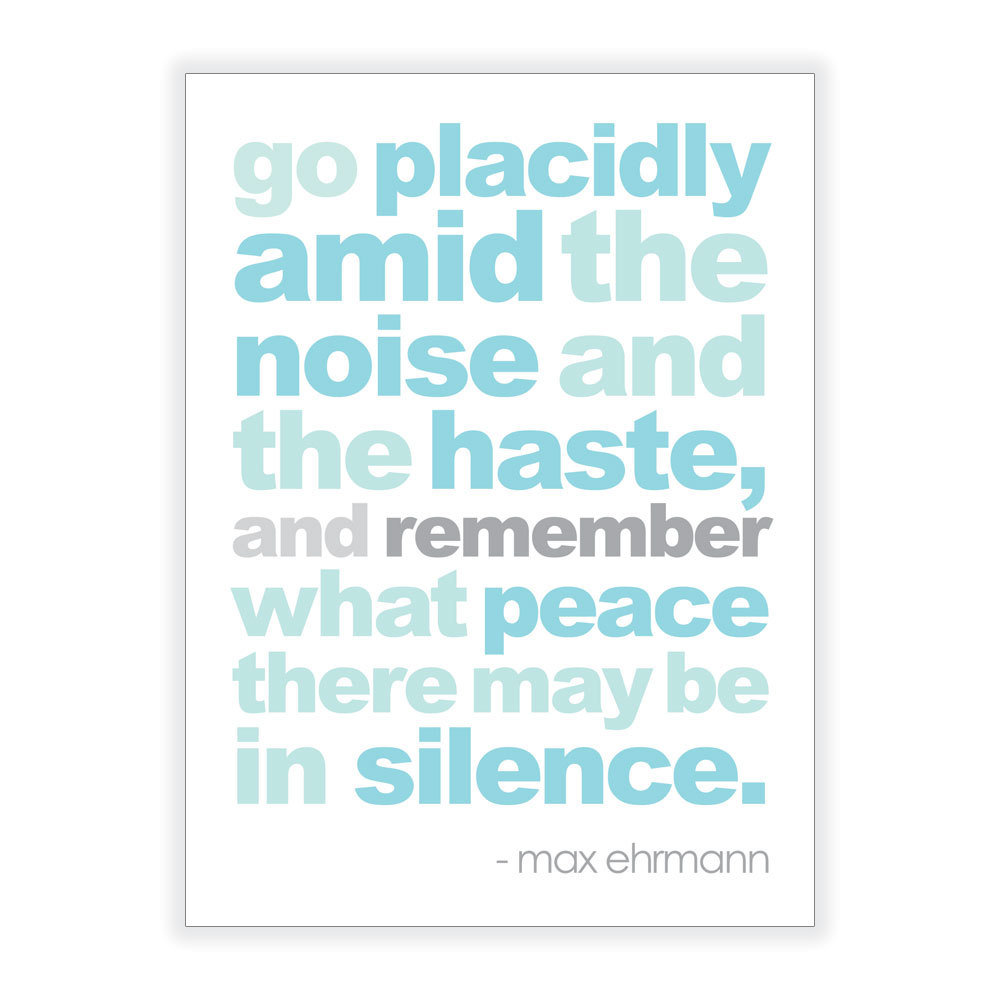This Max Ehrmann Quote Art ($15) is a pretty reminder of the beauty of a little silence.