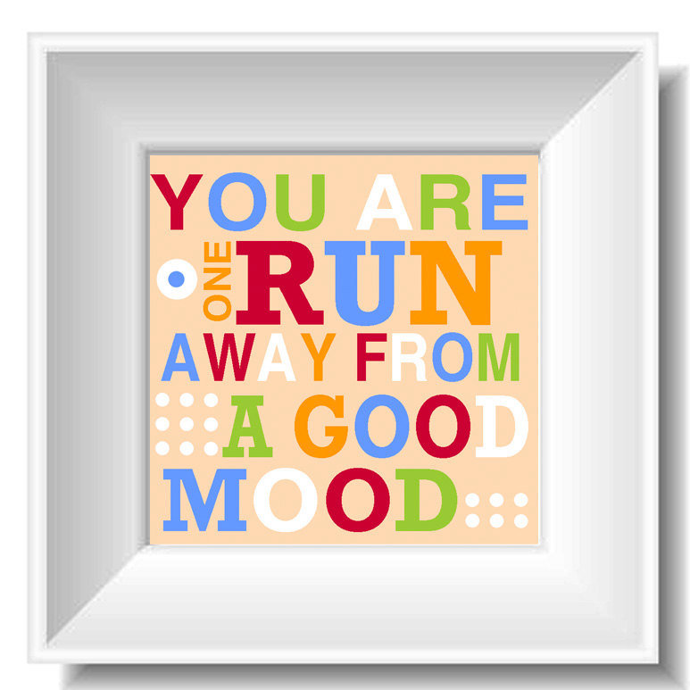 Placing this picture with the phrase You Are One Run Away From a Good Mood ($15) near your bed will help you pop out of bed and hit the streets for a run.