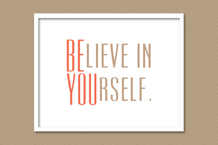 You've got to love the double message of this fun Believe in Yourself ($15) poster.