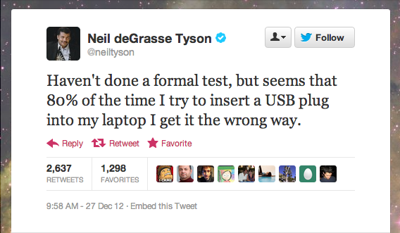 Astrophysicists . . . they're just like us! Neil deGrasse Tyson of StarTalk Radio can't seem to get his USB port to cooperate (probably because it exists in four dimensions).