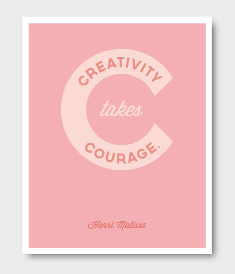 "This pink poster ($18) has the Matisse quote ""creativity takes courage"" on it."