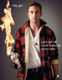 Poli Sci Ryan Gosling wants to light your fire.