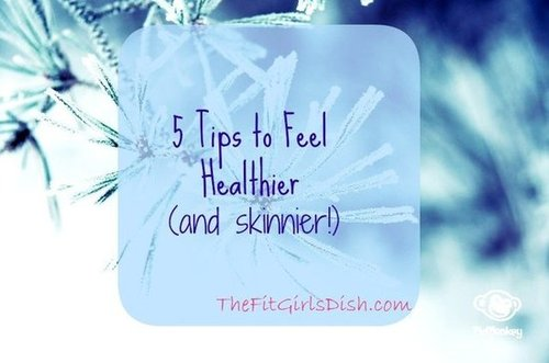 5 Tips to Feel Healthier (and Skinnier!)