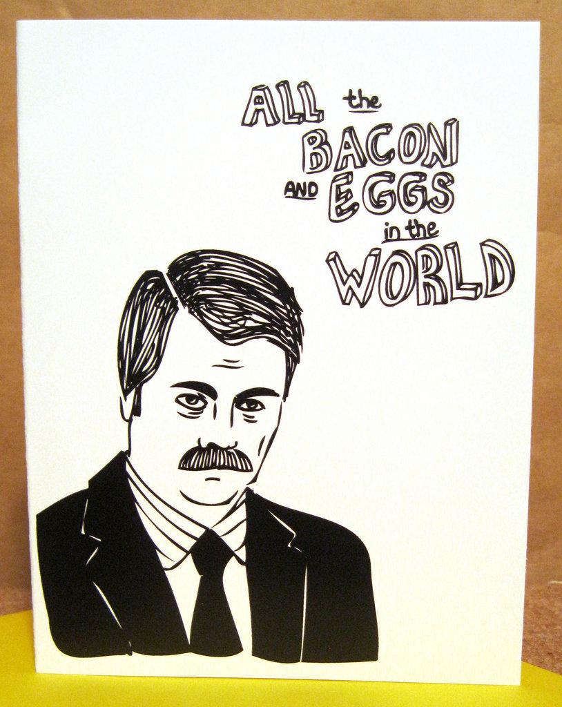 Ron Swanson: All the bacon and eggs in the world . . . have nothing on you ($5)
