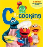 C Is For Cooking: Recipes From Sesame Street