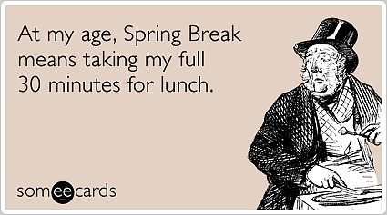 Spring Break Someecard