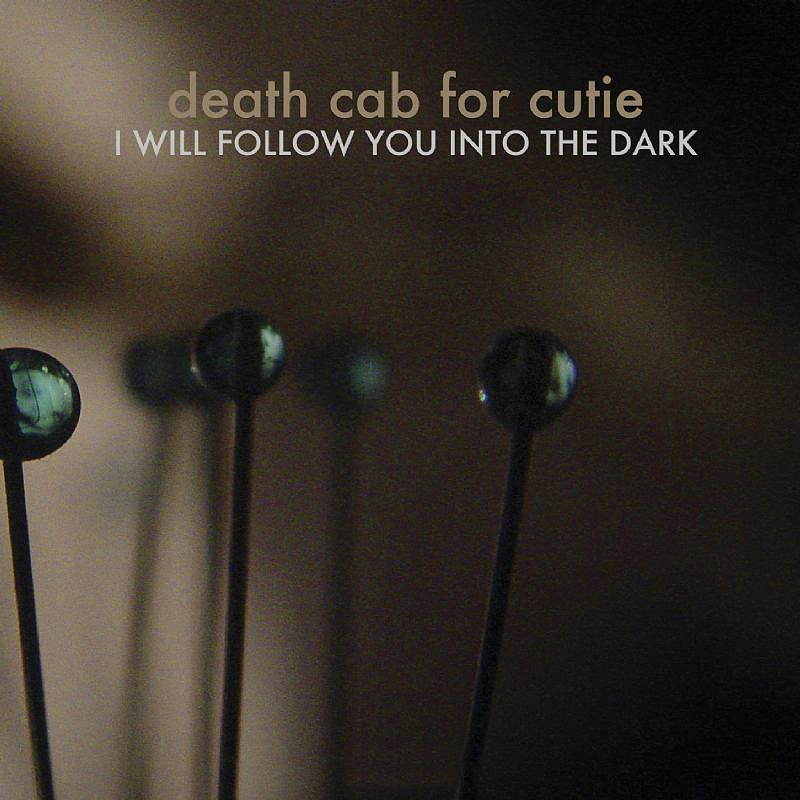 """I Will Follow You Into the Dark"" by Death Cab For Cutie"
