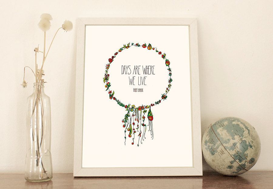 "Poet Philip Larkin's words ""Days are where we live"" ($20) are the subject of this delicate print."