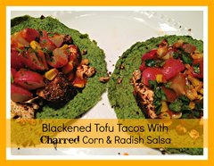 Blackened Tofu Tacos with Charred Corn &amp; Radish Salsa