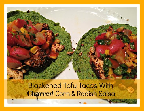 Blackened Tofu Tacos with Charred Corn & Radish Salsa