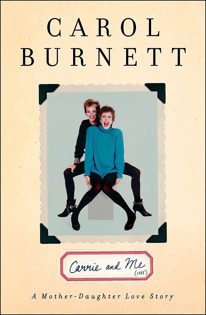 Carrie and Me Carol Burnett shows humor and love in her touching tribute to her late daughter, Carrie, in Carrie and Me: A Mother-Daughter Love Story. The memoir follows the relationship ups and downs between this famous mother-daughter duo.