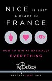 "Nice Is Just a Place in France Nice Is Just a Place in France: How to Win at Basically Everything by ""The Betches"" is a tell-it-how-it-is guide for young women to succeed at life. Tips include the following: ""Don't be easy. Don't be poor. Don't be ugly."""