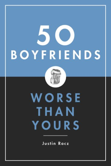 At least she's not alone. 50 Boyfriends Worse Than Yours ($15) by Justin Racz will have her nodding in agreement with tales of painfully familiar exes.