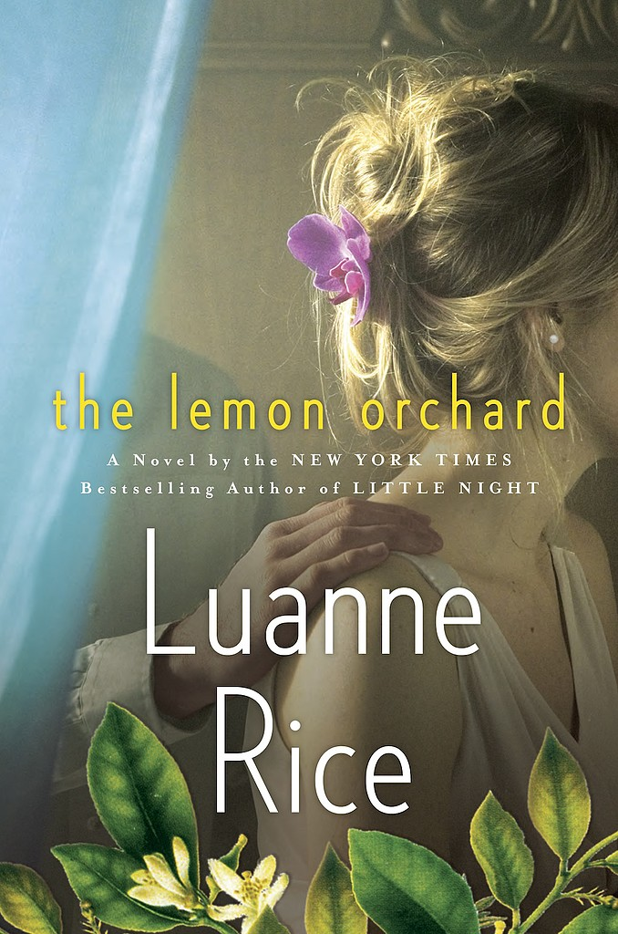 The Lemon Orchard  The Lemon Orchard, by bestselling author Luanne Rice, is a steamy novel about an unexpected romance. A mother grieving her daughter's death falls for the man overseeing the lemon orchard on the grounds where she's house-sitting, and he has his own story of loss and grief. Out July 2