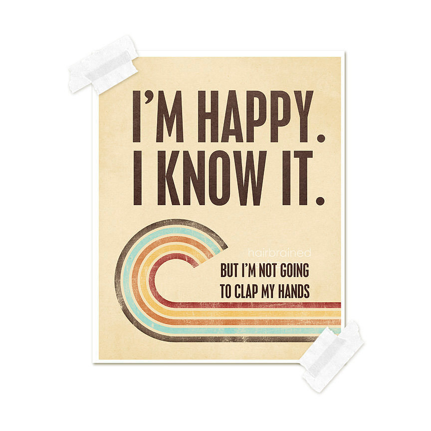 You can be happy and sarcastic, which is why we really like this rad retro poster ($15).