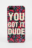 You Got It Dude iPhone Case
