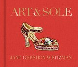 Pure eye candy! Jane Gershon Weitzman's Art & Soul catalogues the Stuart Weitzman archives and features 150 pairs of gorgeous accessories.
